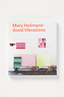 MARY HEILMANN:GOOD VIBRATIONS
